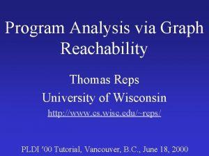 Program Analysis via Graph Reachability Thomas Reps University