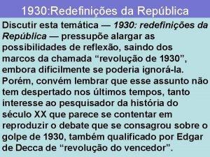 1930 Redefinies da Repblica Discutir esta temtica 1930