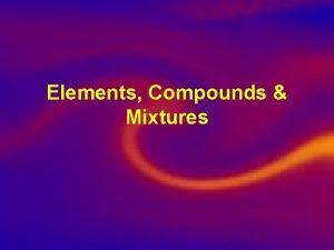Elements Compounds Mixtures Matter Mixtures Multiple substances Pure