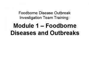 Foodborne Disease Outbreak Investigation Team Training Module 1