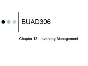 BUAD 306 Chapter 13 Inventory Management Everyday Inventory