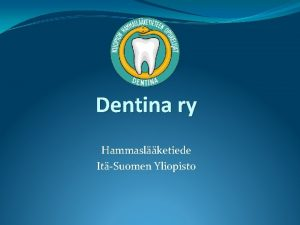 Dentina ry Hammaslketiede ItSuomen Yliopisto Hammaslkri on suun