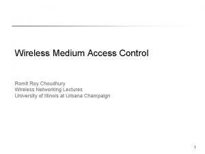 Wireless Medium Access Control Romit Roy Choudhury Wireless