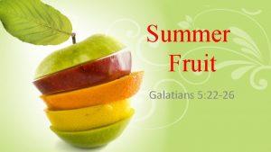 Summer Fruit Galatians 5 22 26 Galatians 5