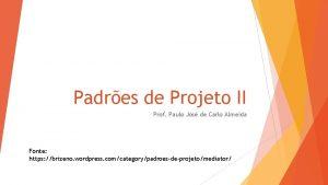 Padres de Projeto II Prof Paulo Jos de