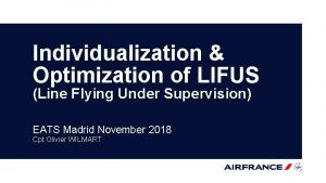 Individualization Optimization of LIFUS Line Flying Under Supervision