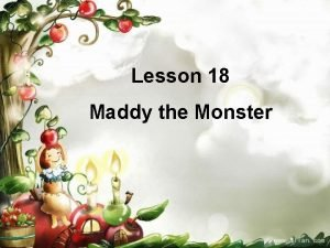Lesson 18 Maddy the Monster Story time Hello