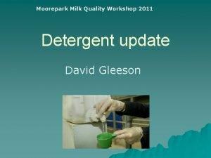 Moorepark Milk Quality Workshop 2011 Detergent update David