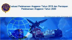 Evaluasi Pelaksanaan Anggaran Tahun 2019 dan Persiapan Pelaksanaan