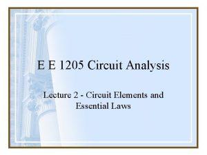 E E 1205 Circuit Analysis Lecture 2 Circuit