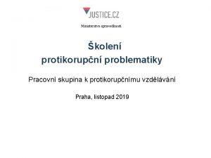 Ministerstvo spravedlnosti kolen protikorupn problematiky Pracovn skupina k
