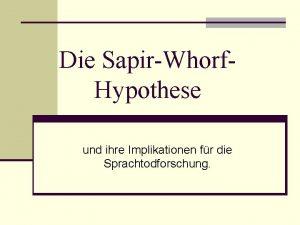 Die SapirWhorf Hypothese und ihre Implikationen fr die