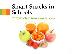 Smart Snacks in Schools YCJUSD Child Nutrition Services