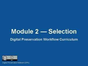 Module 2 Selection Digital Preservation Workflow Curriculum Digital