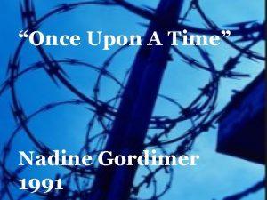 Once Upon A Time Nadine Gordimer 1991 Apartheid