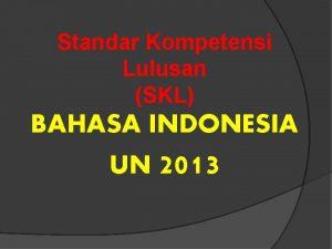 Standar Kompetensi Lulusan SKL BAHASA INDONESIA UN 2013