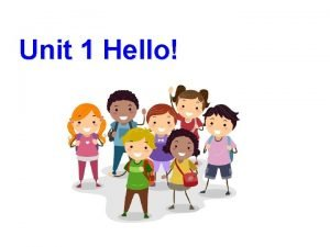 Unit 1 Hello Class begins Stand up Good