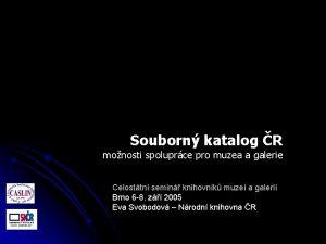 Souborn katalog R monosti spoluprce pro muzea a