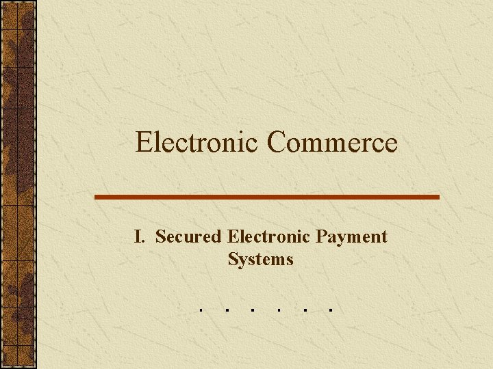 Electronic Commerce I Secured Electronic Payment Systems Electronic