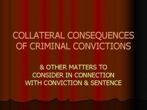 COLLATERAL CONSEQUENCES OF CRIMINAL CONVICTIONS OTHER MATTERS TO