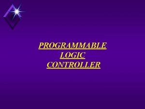 PROGRAMMABLE LOGIC CONTROLLER Control Systems Types Programmable Logic