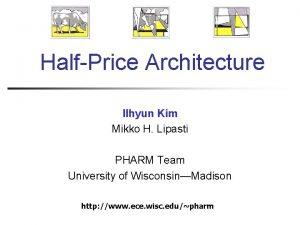 HalfPrice Architecture Ilhyun Kim Mikko H Lipasti PHARM