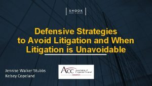 Defensive Strategies to Avoid Litigation and When Litigation