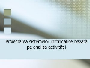 Proiectarea sistemelor informatice bazat pe analiza activitii Probleme