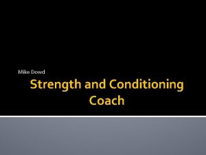 Mike Dowd Strength and Conditioning Coach About the