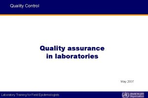 Quality Control Quality assurance in laboratories May 2007
