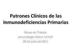 Patrones Clnicos de las Inmunodeficiencias Primarias Grupo de