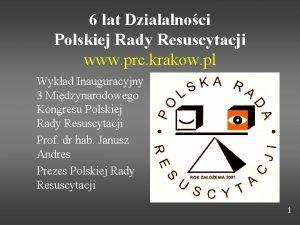 6 lat Dziaalnoci Polskiej Rady Resuscytacji www prc