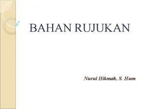 BAHAN RUJUKAN Nurul Hikmah S Hum I PENGERTIAN