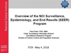 Overview of the NCI Surveillance Epidemiology and End
