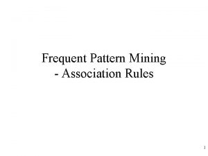 Frequent Pattern Mining Association Rules 1 Outline l