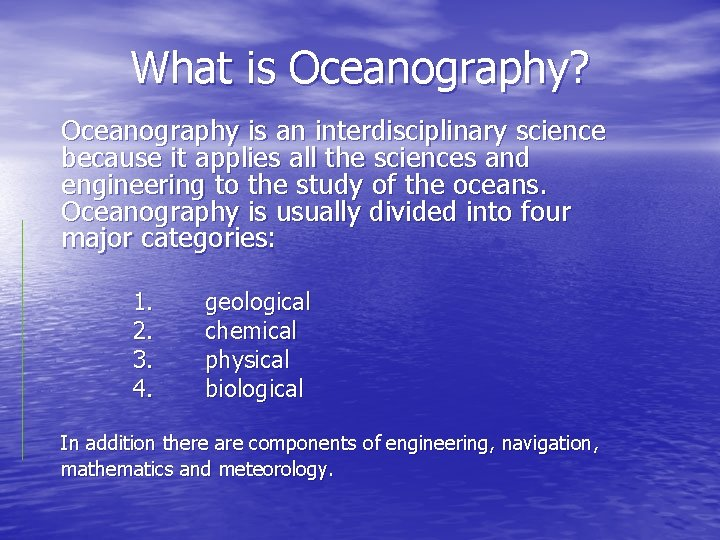 What is Oceanography Oceanography is an interdisciplinary science