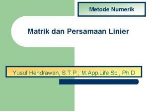 Metode Numerik Matrik dan Persamaan Linier Yusuf Hendrawan
