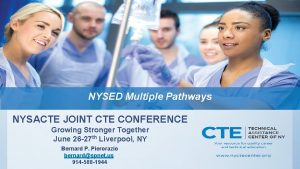 NYSED Multiple Pathways NYSACTE JOINT CTE CONFERENCE Growing