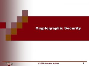 Cryptographic Security CS 5204 Operating Systems 1 Cryptographic