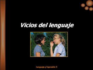 Vicios del lenguaje Lenguaje y Expresin II Son