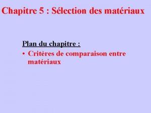 Chapitre 5 Slection des matriaux Plan du chapitre
