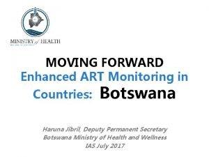 MOVING FORWARD Enhanced ART Monitoring in Countries Botswana