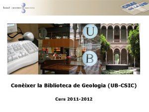 Conixer la Biblioteca de Geologia UBCSIC Curs 2011