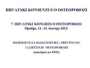 HRVATSKI KONSENZUS O OSTEOPOROZI 7 HRVATSKI KONGRES O