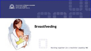 Breastfeeding Breastfeeding Welcome and Housekeeping Todays learnings v