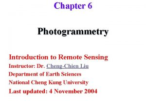 Chapter 6 Photogrammetry Introduction to Remote Sensing Instructor