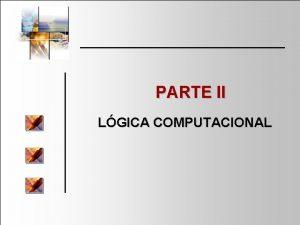PARTE II LGICA COMPUTACIONAL Lgica de proposiciones INTRODUCCION