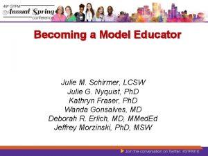 Becoming a Model Educator Julie M Schirmer LCSW
