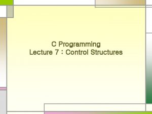 C Programming Lecture 7 Control Structures Control Structures