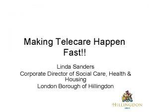 Making Telecare Happen Fast Linda Sanders Corporate Director